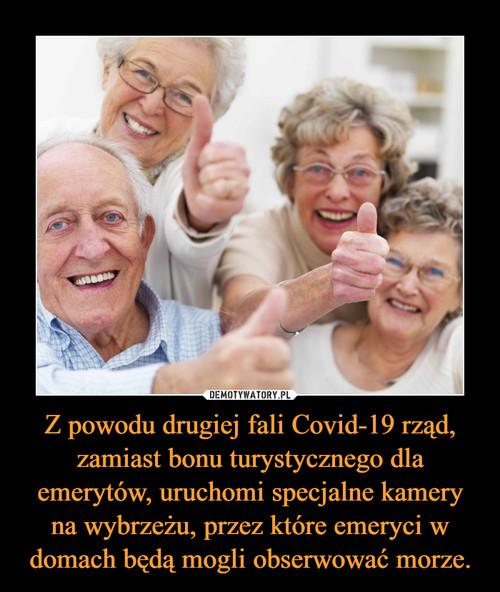 Z powodu drugiej fali Covid-19 rząd, zamiast bonu turystycznego dla emerytów, uruchomi specjalne kamery na wybrzeżu, przez które emeryci w domach będą mogli obserwować morze.