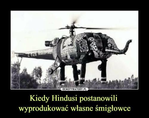 Kiedy Hindusi postanowili  wyprodukować własne śmigłowce