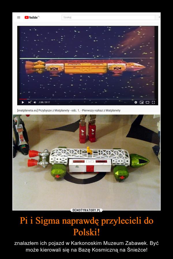 Pi i Sigma naprawdę przylecieli do Polski! – znalazłem ich pojazd w Karkonoskim Muzeum Zabawek. Być może kierowali się na Bazę Kosmiczną na Śnieżce!