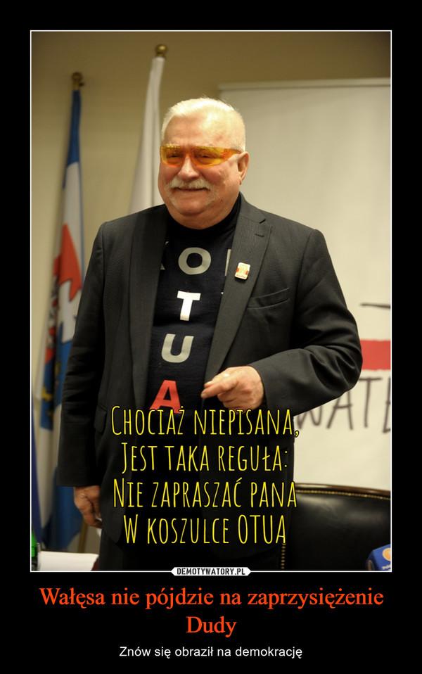 Wałęsa nie pójdzie na zaprzysiężenie Dudy – Znów się obraził na demokrację