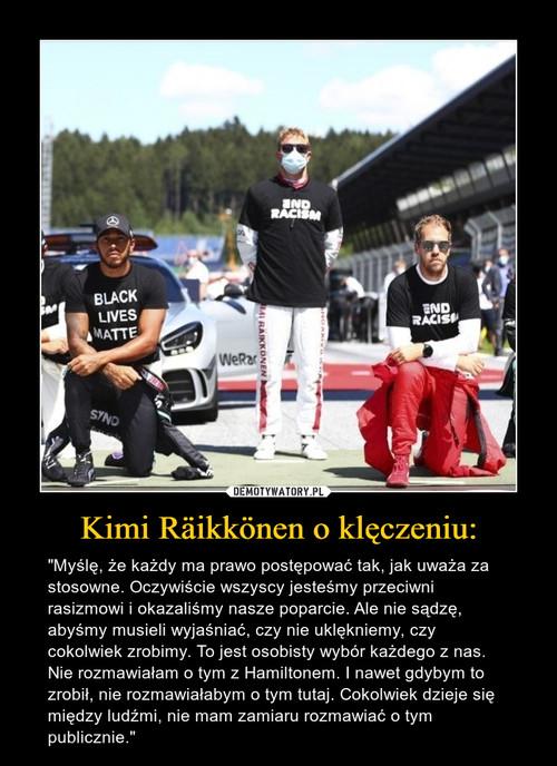 Kimi Räikkönen o klęczeniu: