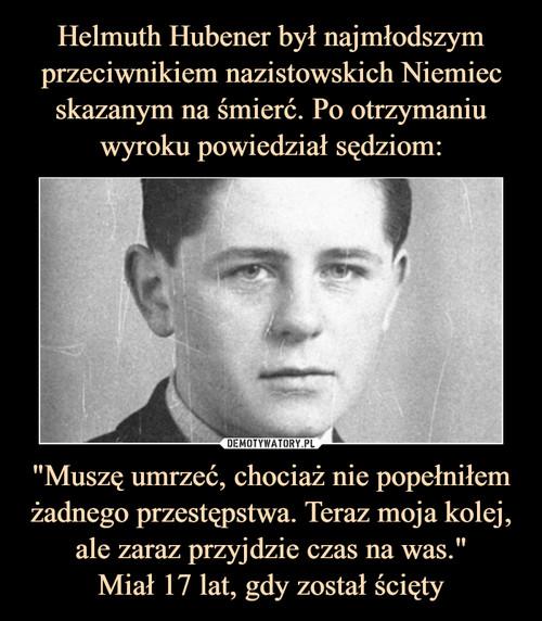 """Helmuth Hubener był najmłodszym przeciwnikiem nazistowskich Niemiec skazanym na śmierć. Po otrzymaniu wyroku powiedział sędziom: """"Muszę umrzeć, chociaż nie popełniłem żadnego przestępstwa. Teraz moja kolej, ale zaraz przyjdzie czas na was."""" Miał 17 lat, gdy został ścięty"""
