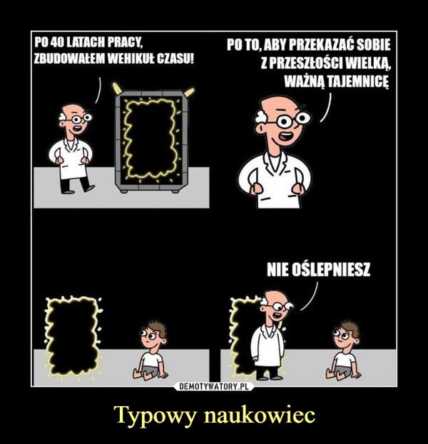 Typowy naukowiec –