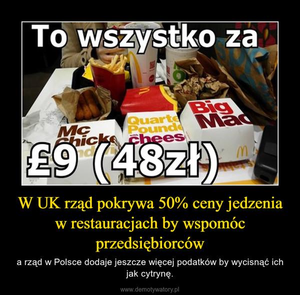 W UK rząd pokrywa 50% ceny jedzenia w restauracjach by wspomóc przedsiębiorców – a rząd w Polsce dodaje jeszcze więcej podatków by wycisnąć ich jak cytrynę.