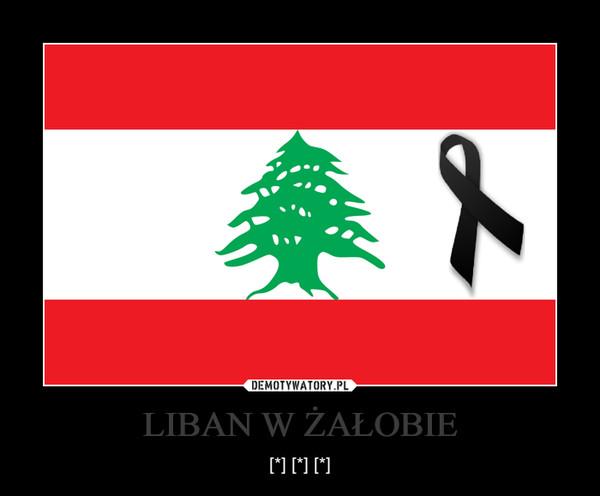 LIBAN W ŻAŁOBIE – [*] [*] [*]
