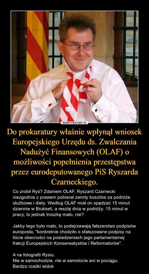 Do prokuratury właśnie wpłynął wniosek Europejskiego Urzędu ds. Zwalczania Nadużyć Finansowych (OLAF) o możliwości popełnienia przestępstwa przez eurodeputowanego PiS Ryszarda Czarneckiego.