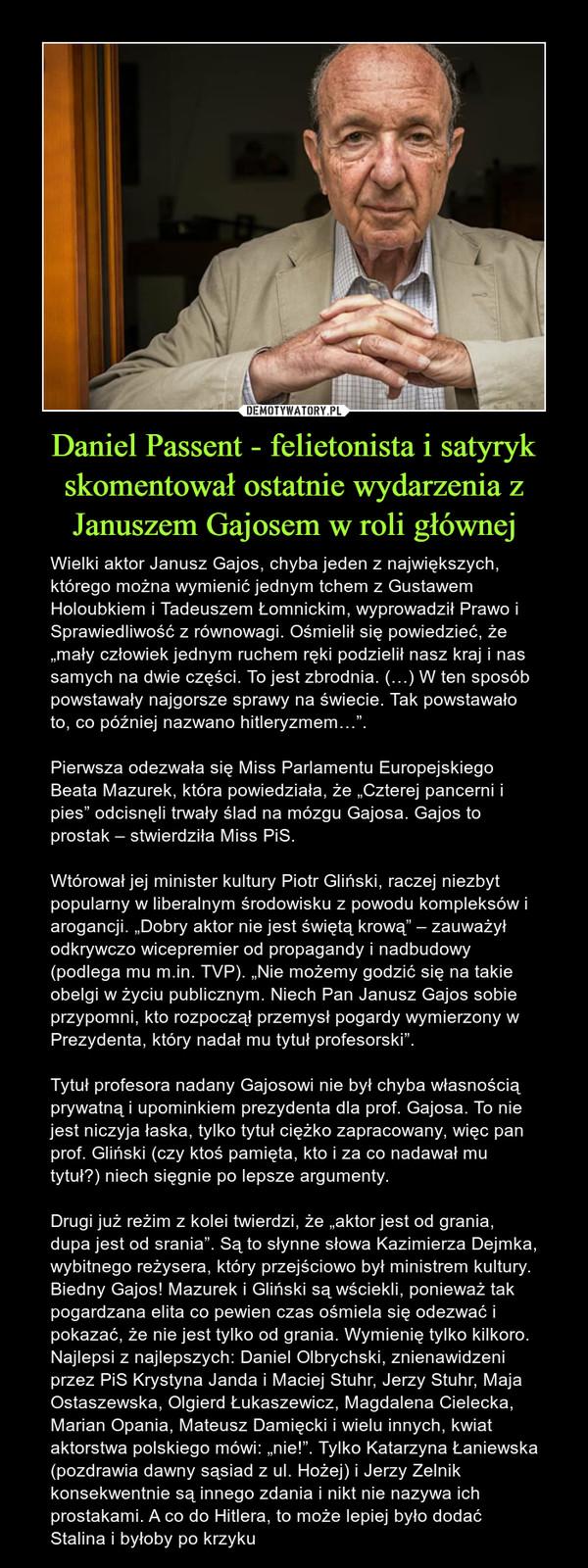 Daniel Passent - felietonista i satyryk skomentował ostatnie wydarzenia z Januszem Gajosem w roli głównej