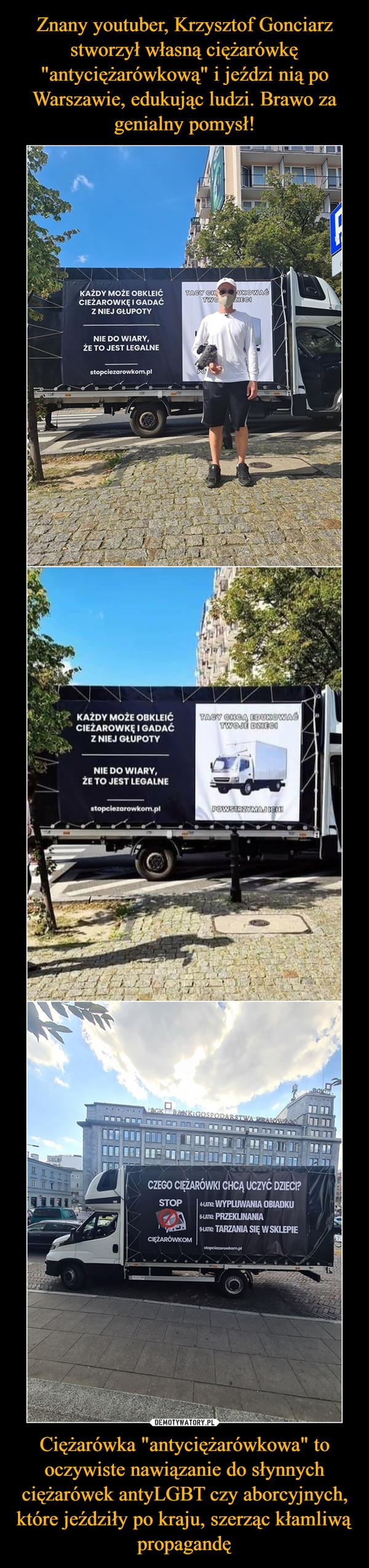 """Ciężarówka """"antyciężarówkowa"""" to oczywiste nawiązanie do słynnych ciężarówek antyLGBT czy aborcyjnych, które jeździły po kraju, szerząc kłamliwą propagandę –  KAŻDY MOŻE OBKLEIĆ CIEŻAROWKĘ I GADAĆ Z NIEJ GtUPOTY"""