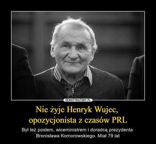 Nie żyje Henryk Wujec,  opozycjonista z czasów PRL