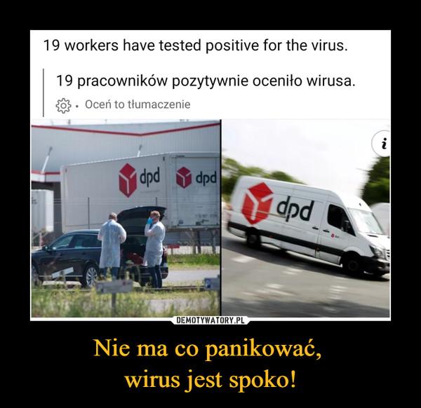 Nie ma co panikować, wirus jest spoko! –  19 pracowników pozytywnie oceniło wirusa.