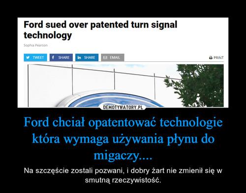 Ford chciał opatentować technologie która wymaga używania płynu do migaczy....