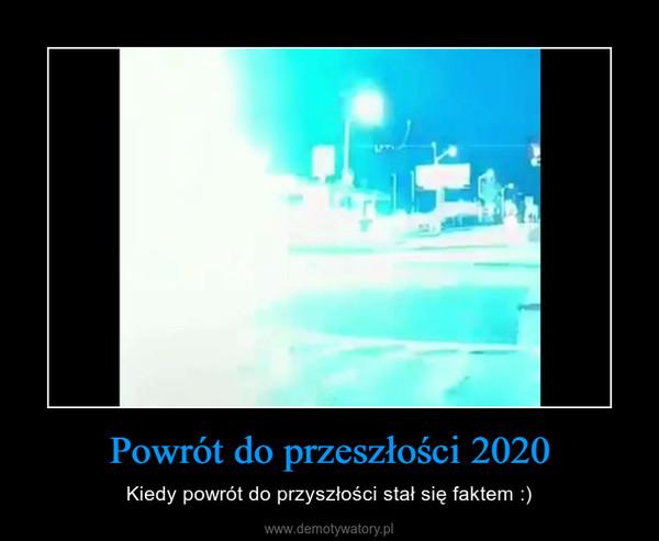 Powrót do przeszłości 2020 – Kiedy powrót do przyszłości stał się faktem :)