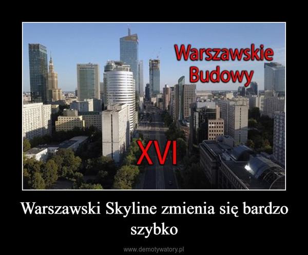 Warszawski Skyline zmienia się bardzo szybko –