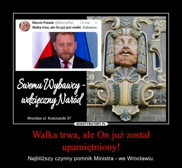 Walka trwa, ale On już został upamiętniony! – Najbliższy czynny pomnik Ministra - we Wrocławiu.