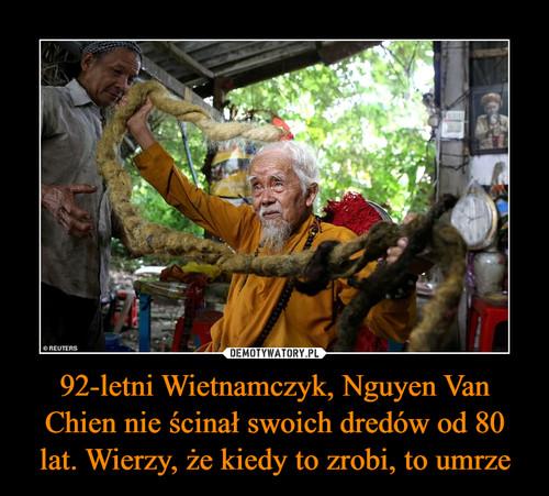 92-letni Wietnamczyk, Nguyen Van Chien nie ścinał swoich dredów od 80 lat. Wierzy, że kiedy to zrobi, to umrze