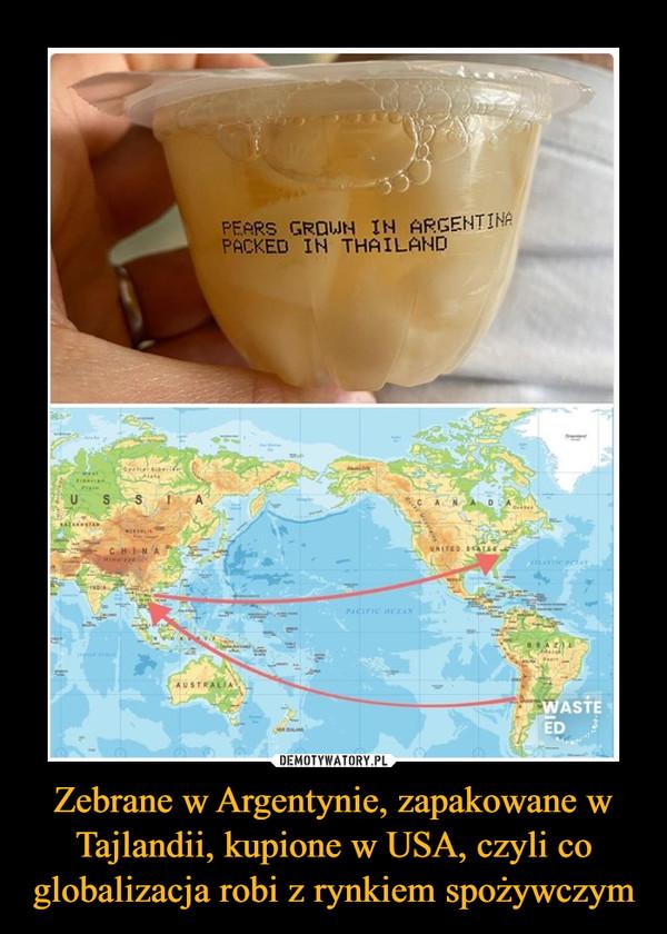 Zebrane w Argentynie, zapakowane w Tajlandii, kupione w USA, czyli co globalizacja robi z rynkiem spożywczym –