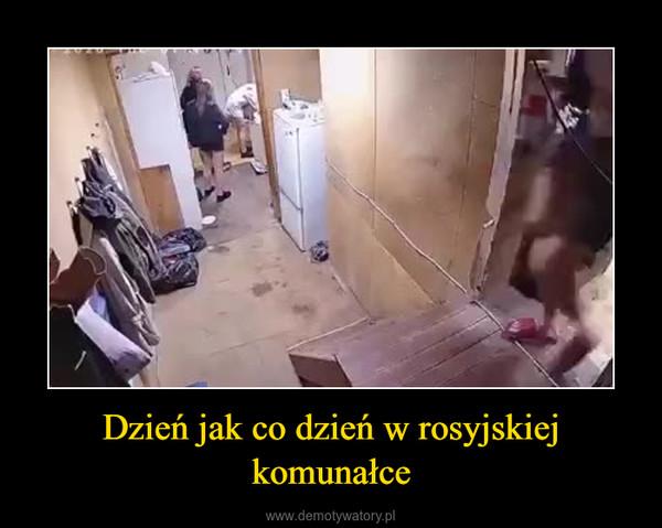 Dzień jak co dzień w rosyjskiej komunałce –