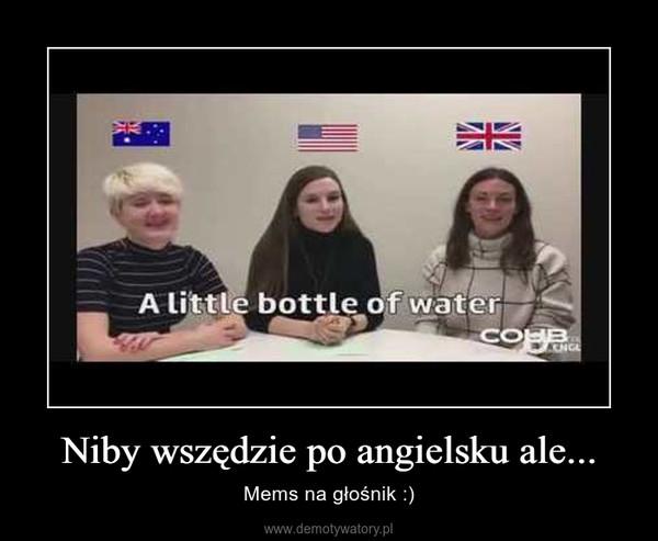 Niby wszędzie po angielsku ale... – Mems na głośnik :)