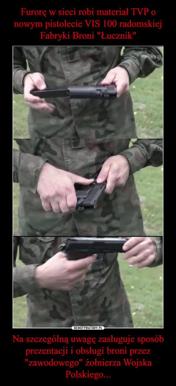 """Na szczególną uwagę zasługuje sposób prezentacji i obsługi broni przez """"zawodowego"""" żołnierza Wojska Polskiego... –"""