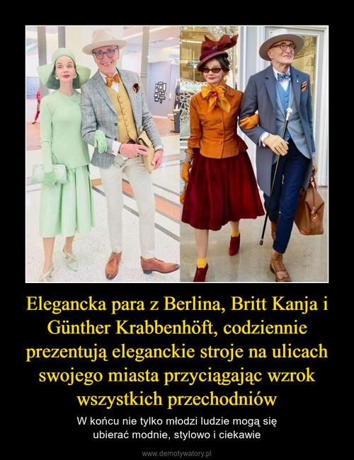 Elegancka para z Berlina, Britt Kanja i Günther Krabbenhöft, codziennie prezentują eleganckie stroje na ulicach swojego miasta przyciągając wzrok wszystkich przechodniów