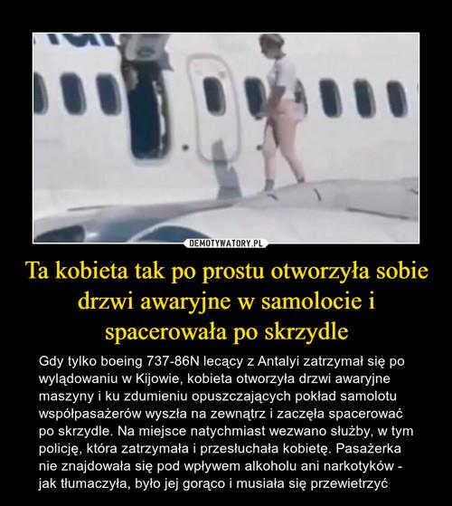 Ta kobieta tak po prostu otworzyła sobie drzwi awaryjne w samolocie i spacerowała po skrzydle