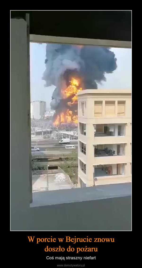 W porcie w Bejrucie znowudoszło do pożaru – Coś mają straszny niefart