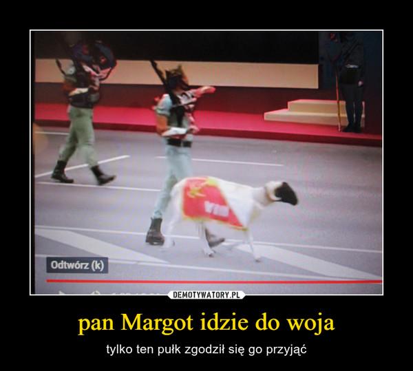 pan Margot idzie do woja – tylko ten pułk zgodził się go przyjąć