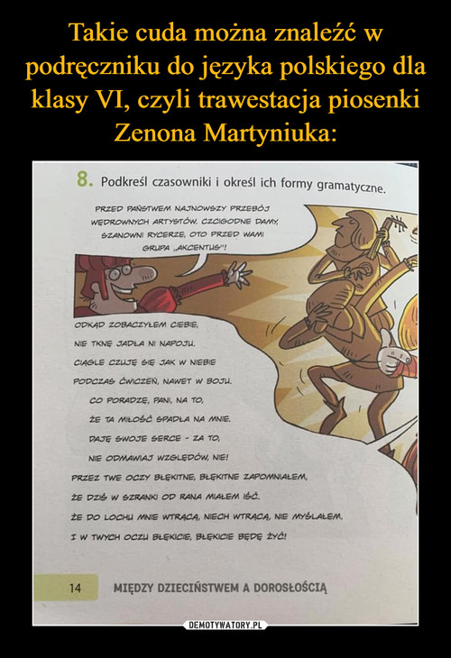 Takie cuda można znaleźć w podręczniku do języka polskiego dla klasy VI, czyli trawestacja piosenki Zenona Martyniuka: