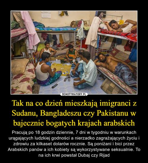Tak na co dzień mieszkają imigranci z Sudanu, Bangladeszu czy Pakistanu w bajecznie bogatych krajach arabskich