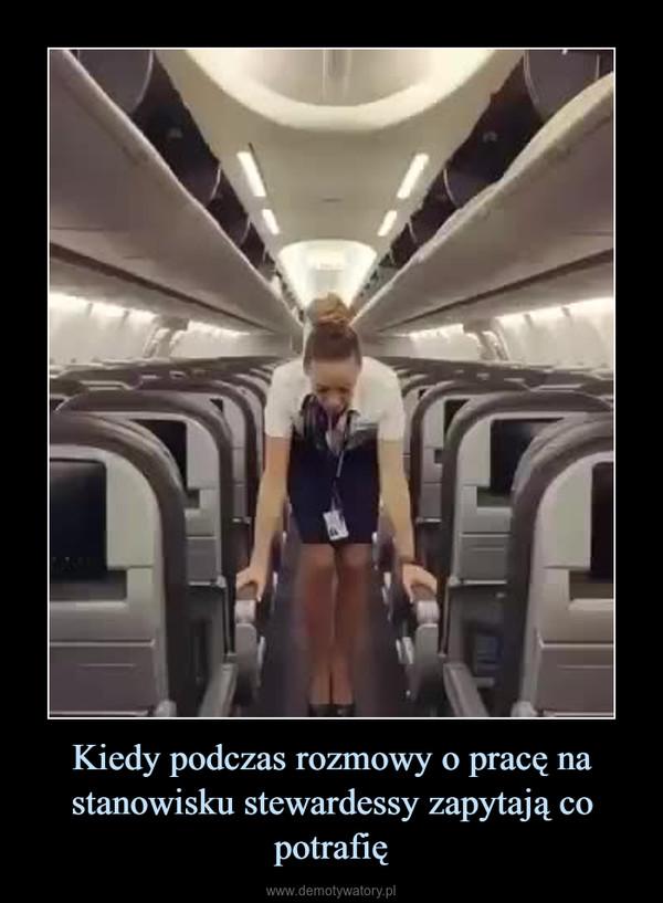 Kiedy podczas rozmowy o pracę na stanowisku stewardessy zapytają co potrafię –
