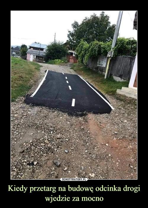 Kiedy przetarg na budowę odcinka drogi wjedzie za mocno