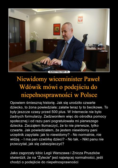 Niewidomy wiceminister Paweł  Wdówik mówi o podejściu do  niepełnosprawności w Polsce