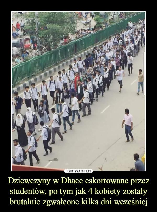 Dziewczyny w Dhace eskortowane przez studentów, po tym jak 4 kobiety zostały brutalnie zgwałcone kilka dni wcześniej –