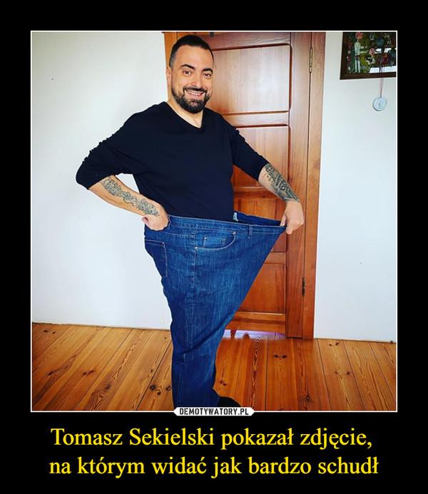 Tomasz Sekielski pokazał zdjęcie, na którym widać jak bardzo schudł –