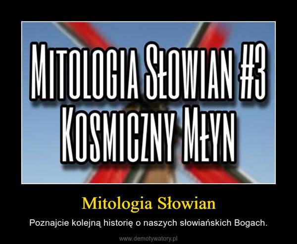 Mitologia Słowian – Poznajcie kolejną historię o naszych słowiańskich Bogach.