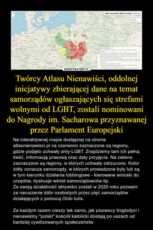 Twórcy Atlasu Nienawiści, oddolnej inicjatywy zbierającej dane na temat samorządów ogłaszających się strefami wolnymi od LGBT, zostali nominowani do Nagrody im. Sacharowa przyznawanej przez Parlament Europejski