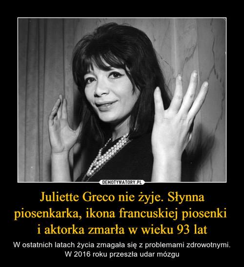 Juliette Greco nie żyje. Słynna piosenkarka, ikona francuskiej piosenki  i aktorka zmarła w wieku 93 lat