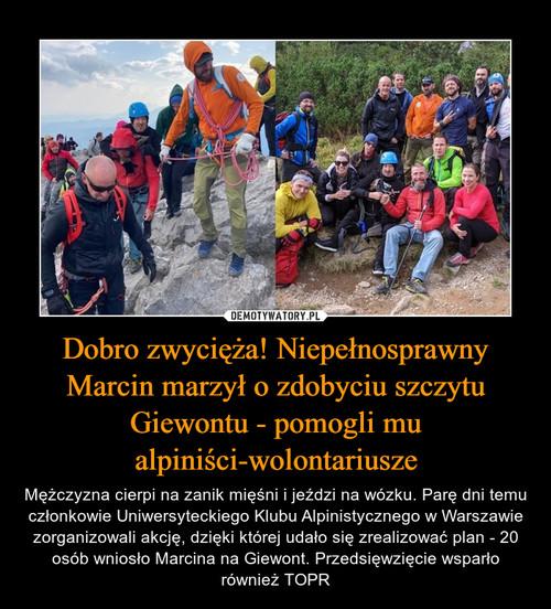 Dobro zwycięża! Niepełnosprawny Marcin marzył o zdobyciu szczytu Giewontu - pomogli mu alpiniści-wolontariusze