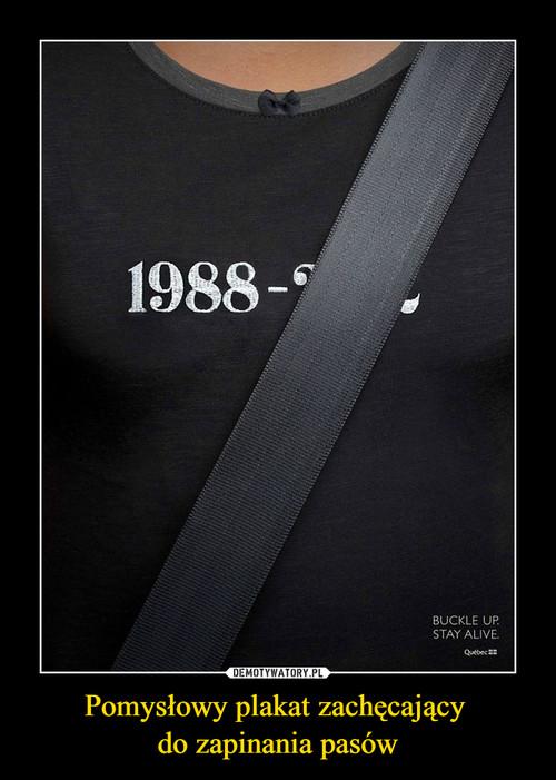 Pomysłowy plakat zachęcający  do zapinania pasów
