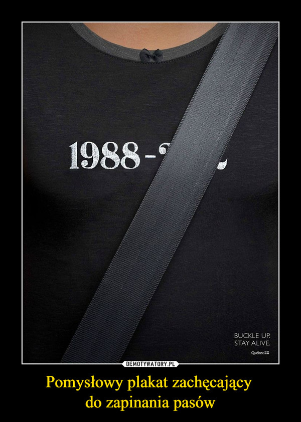 Pomysłowy plakat zachęcający do zapinania pasów –  1988