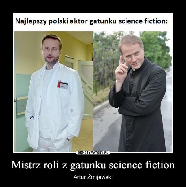 Mistrz roli z gatunku science fiction – Artur Żmijewski
