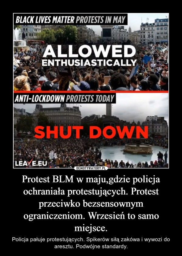 Protest BLM w maju,gdzie policja ochraniała protestujących. Protest przeciwko bezsensownym ograniczeniom. Wrzesień to samo miejsce. – Policja pałuje protestujących. Spikerów siłą zakówa i wywozi do aresztu. Podwójne standardy.