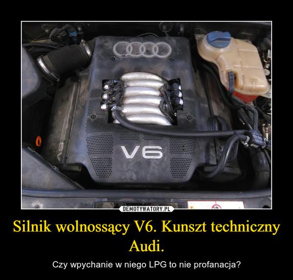 Silnik wolnossący V6. Kunszt techniczny Audi. – Czy wpychanie w niego LPG to nie profanacja?