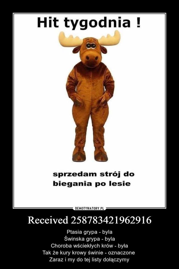 Received 258783421962916 – Ptasia grypa - bylaŚwinska grypa - bylaChoroba wściekłych krów - byłaTak że kury krowy świnie - oznaczone Zaraz i my do tej listy dołączymy