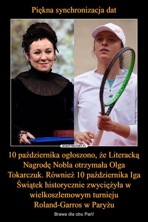 Piękna synchronizacja dat 10 października ogłoszono, że Literacką Nagrodę Nobla otrzymała Olga Tokarczuk. Również 10 października Iga Świątek historycznie zwyciężyła w wielkoszlemowym turnieju Roland-Garros w Paryżu