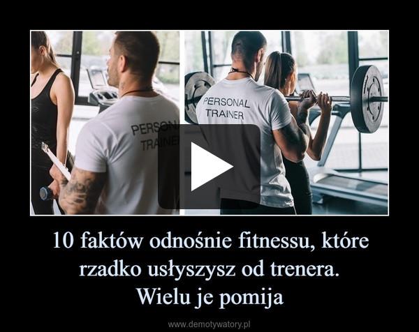 10 faktów odnośnie fitnessu, które rzadko usłyszysz od trenera.Wielu je pomija –