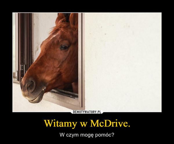Witamy w McDrive. – W czym mogę pomóc?