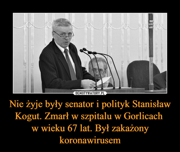 Nie żyje były senator i polityk Stanisław Kogut. Zmarł w szpitalu w Gorlicach w wieku 67 lat. Był zakażony koronawirusem –