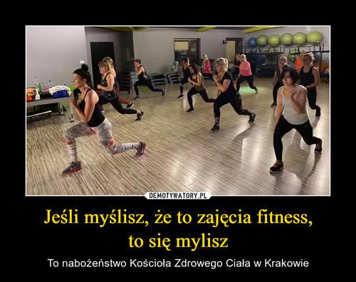 Jeśli myślisz, że to zajęcia fitness, to się mylisz