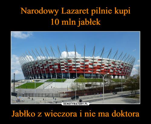 Narodowy Lazaret pilnie kupi 10 mln jabłek Jabłko z wieczora i nie ma doktora